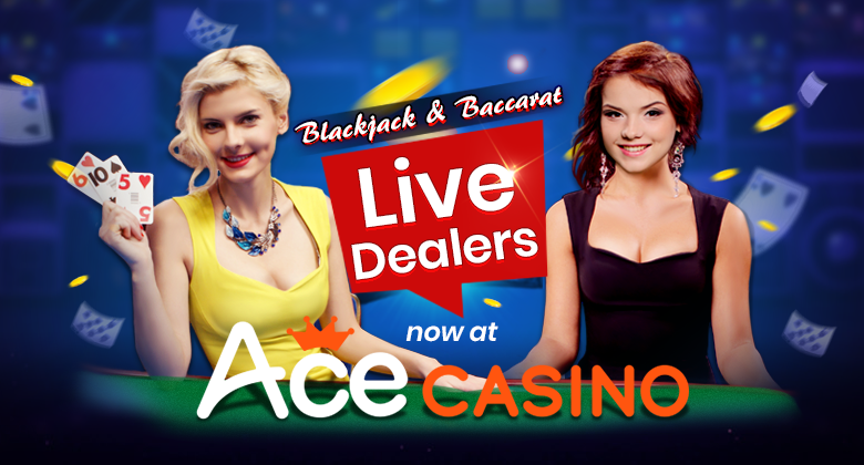 Blackjack and Baccarat Live Dealers now at ACE CASINO